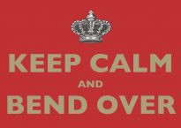 Keep Calm and Bend Over