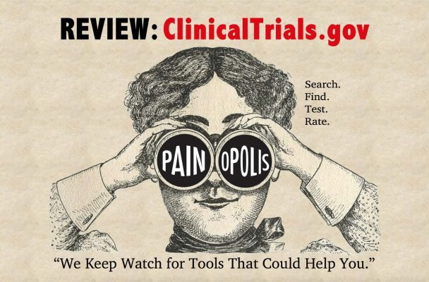 Review: ClinicalTrials.gov. Search. Find. Test. Rate. Painopolis. We keep watch for tools that could help you.